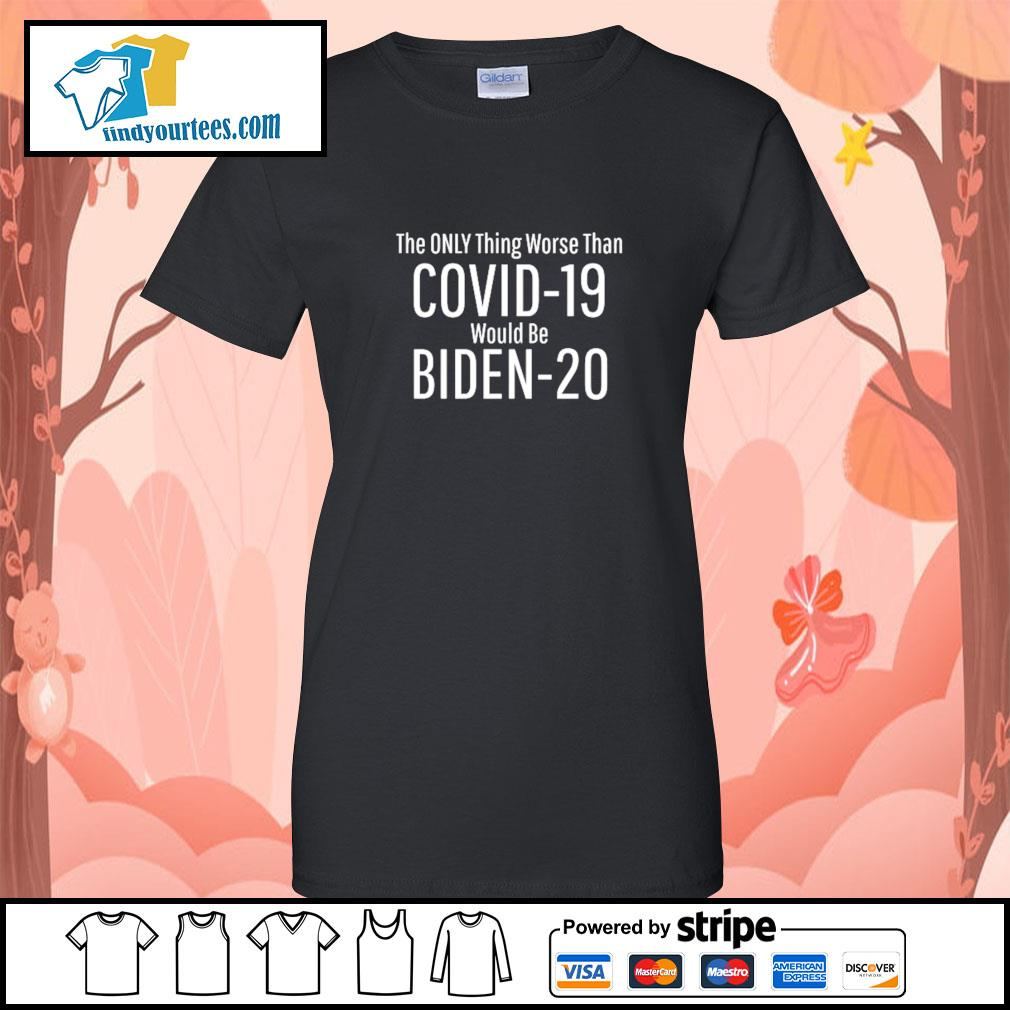 The only thing worse than Covid-19 would be Biden-20 s Ladies-Tee