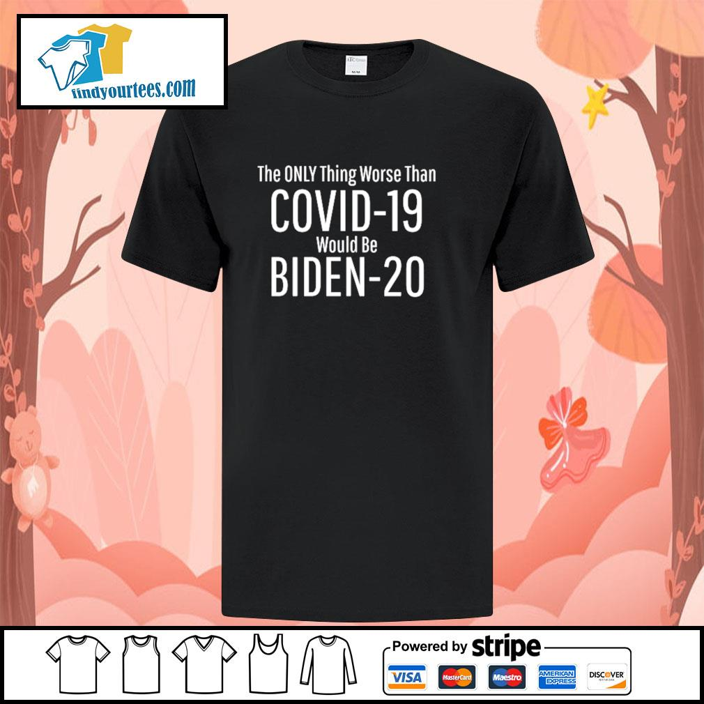 The only thing worse than Covid-19 would be Biden-20 shirt