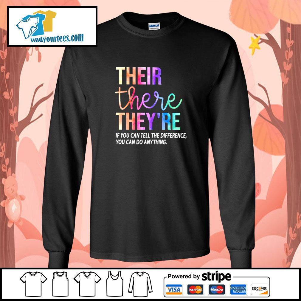 Their there they're if you can tell the difference you can do anything s longsleeve-tee