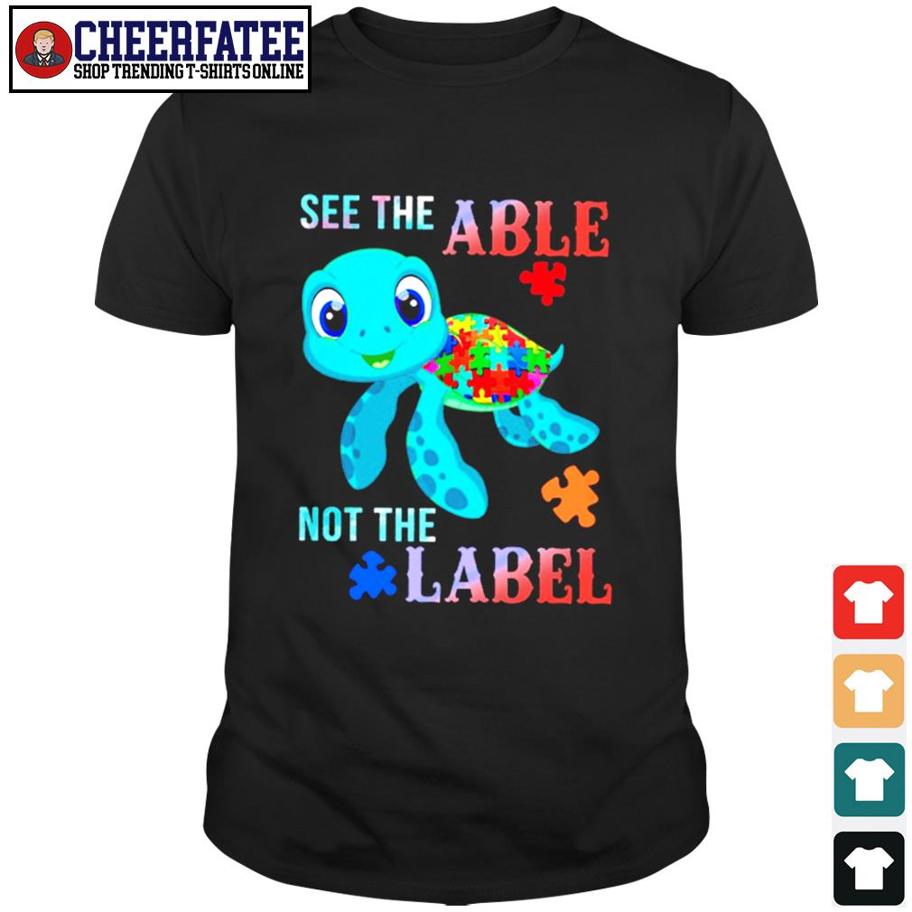 Turtle see the able not the label autism shirt