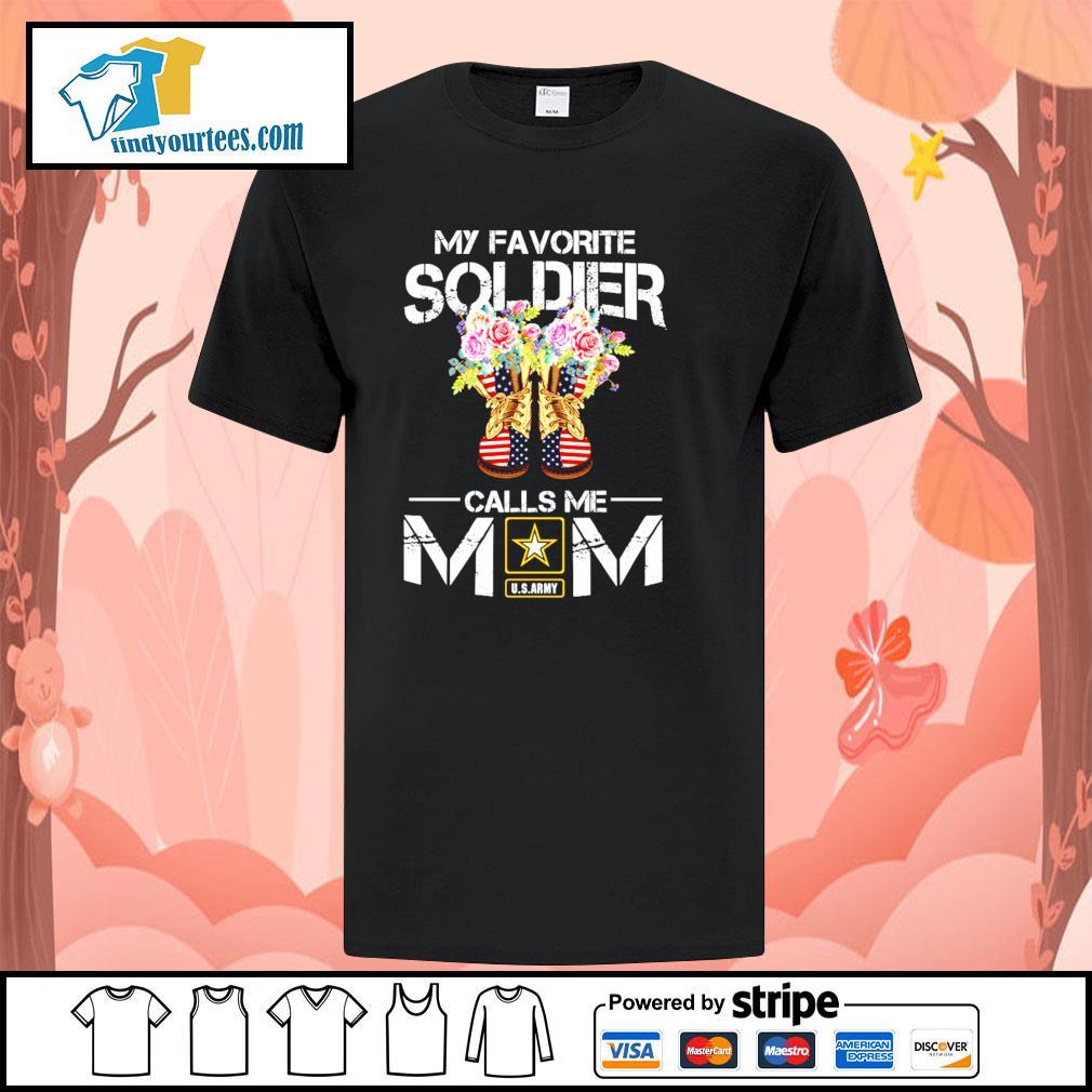 U.S.ARMY my favorite soldier calls me mom shirt