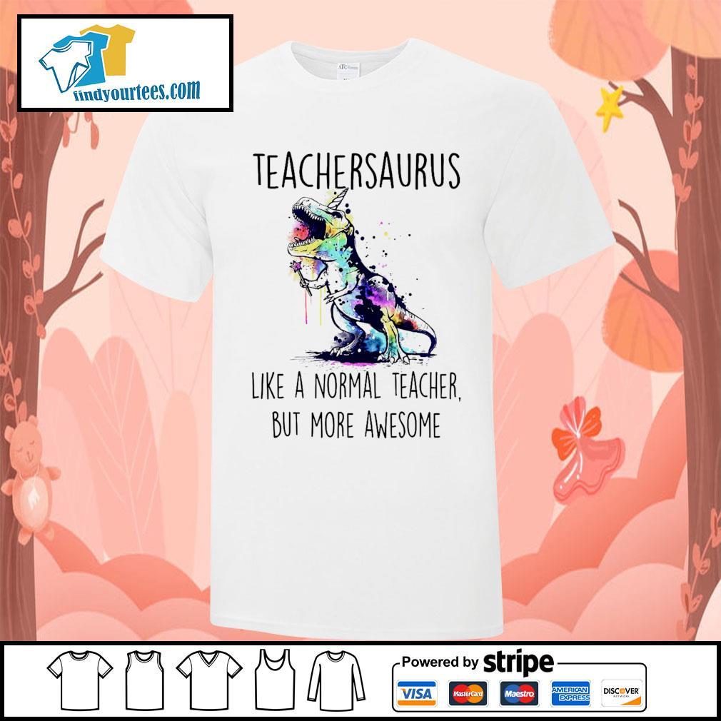 Watercolor Dinosaurs teachersaurus like a normal teacher but more awesome shirt