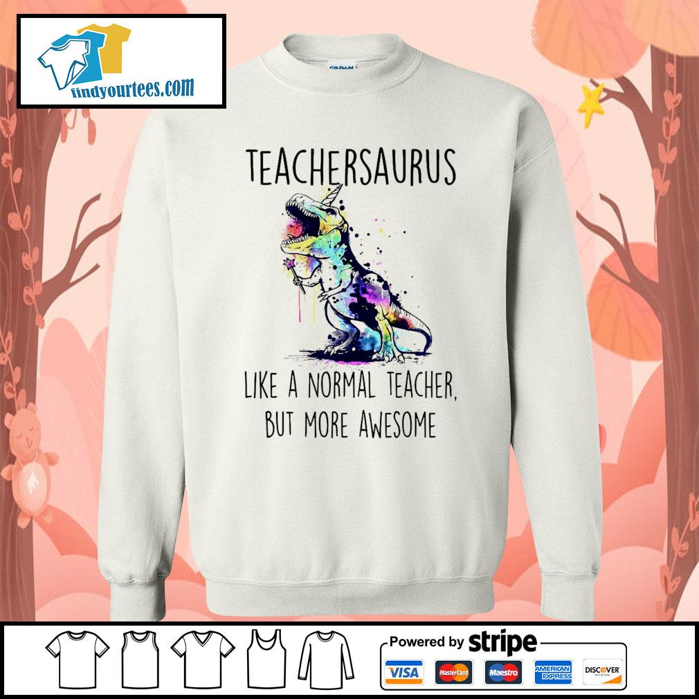 Watercolor Dinosaurs teachersaurus like a normal teacher but more awesome s Sweater