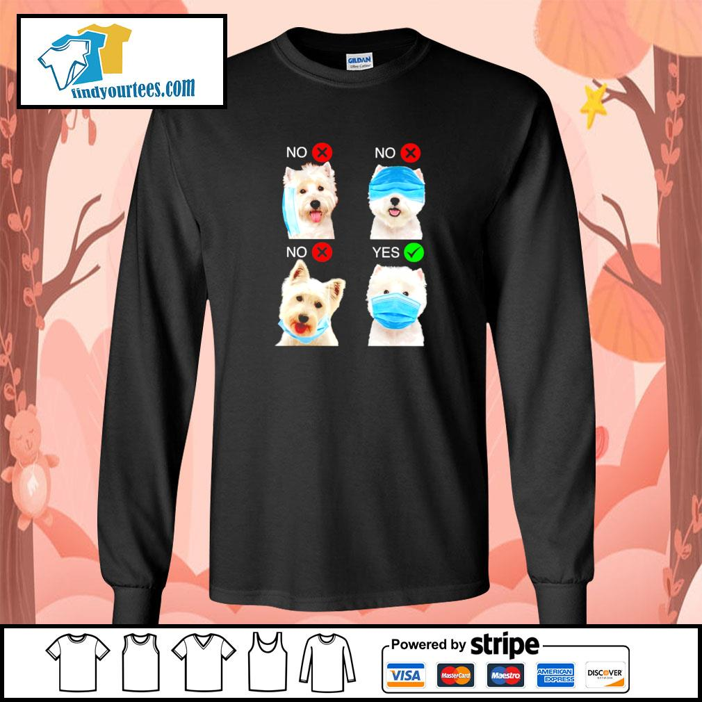 West highland white terrier right wear the mask s longsleeve-tee