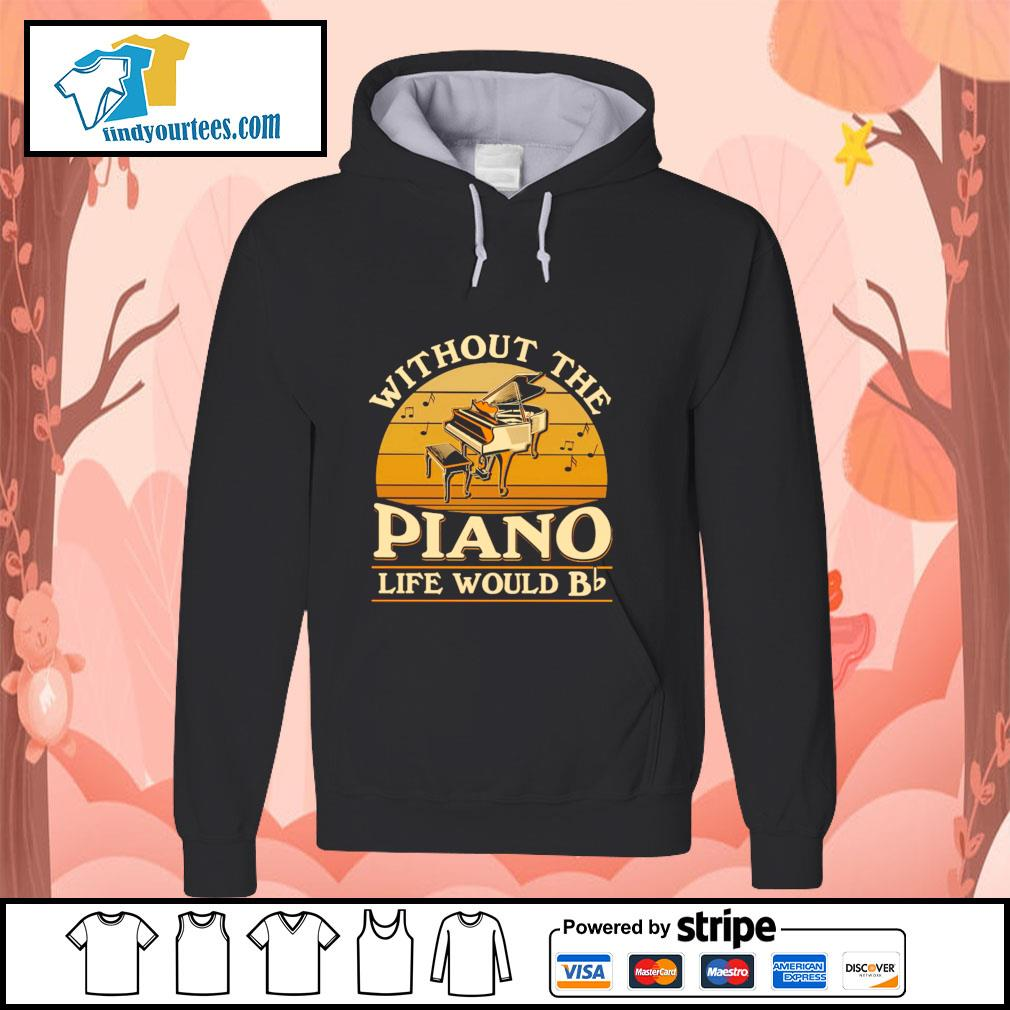 Without the piano life would bb vintage s hoodie