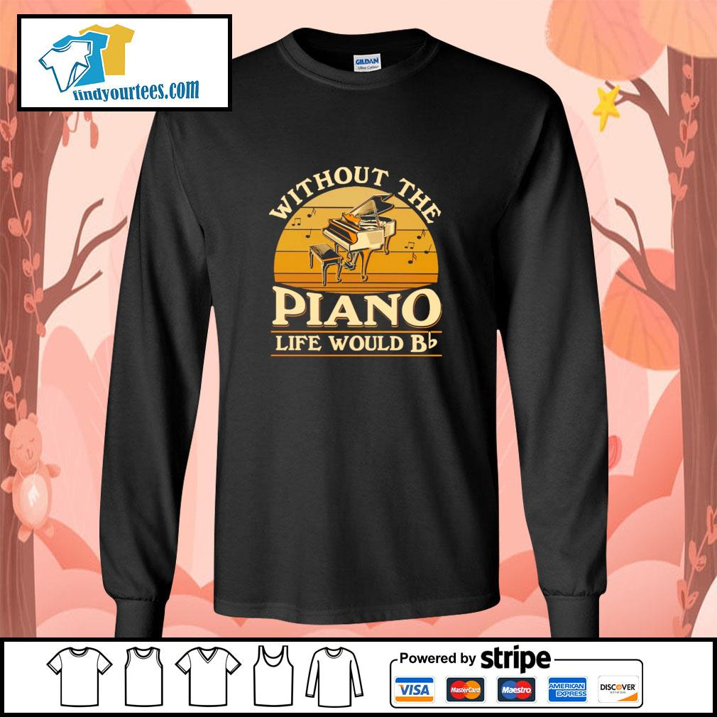 Without the piano life would bb vintage s longsleeve-tee