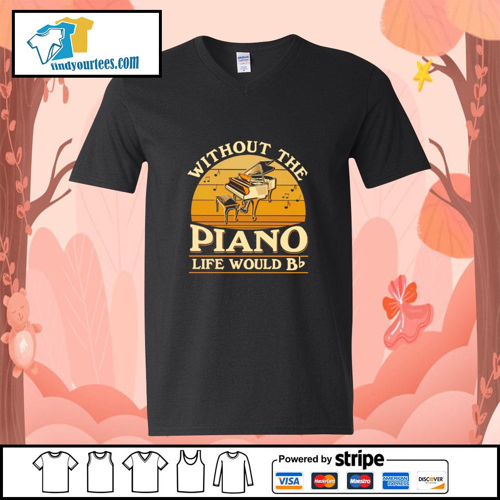 Without the piano life would bb vintage s v-neck-t-shirt