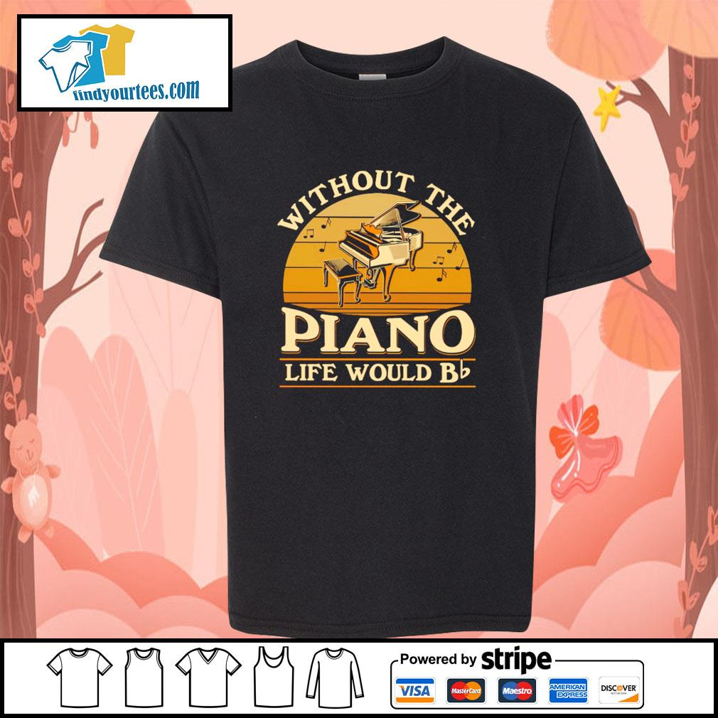 Without the piano life would bb vintage s youth-tee