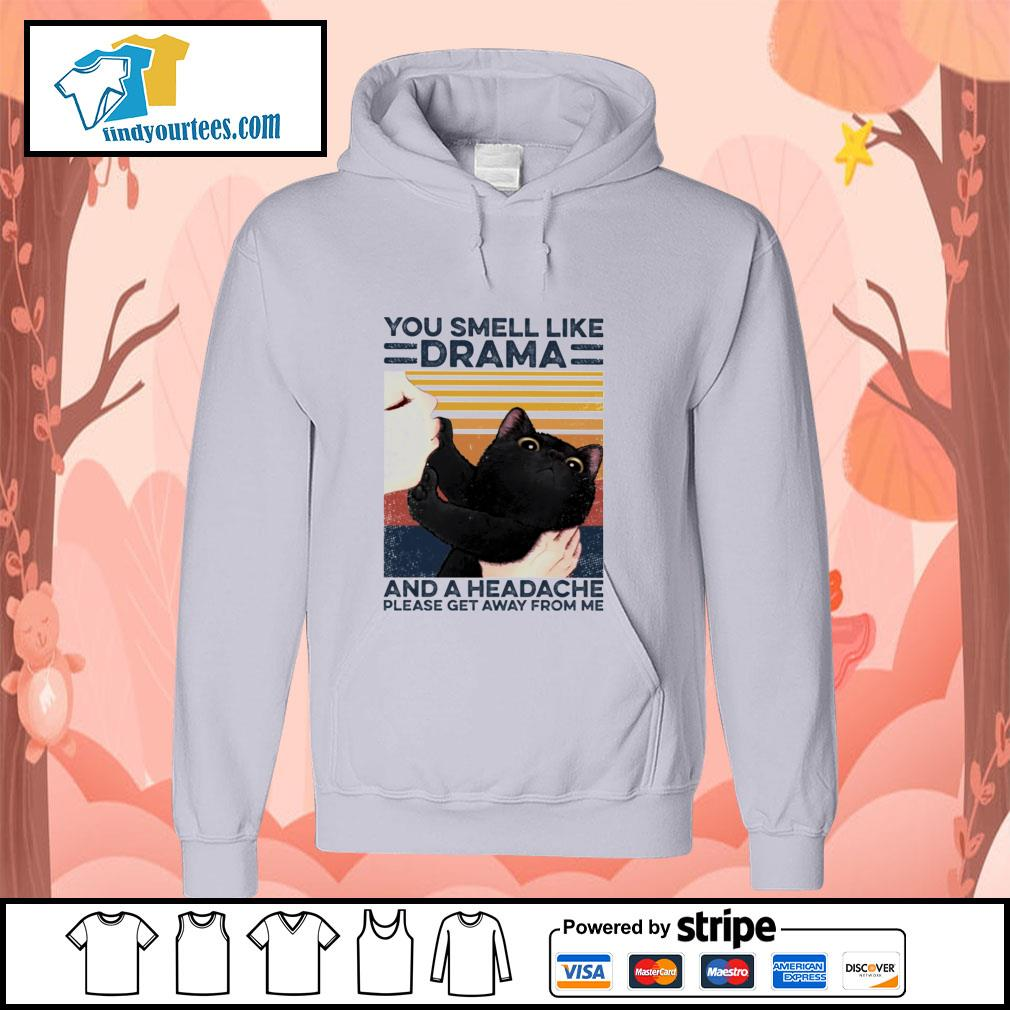 You smell I like drama and a headache please get away from me s hoodie