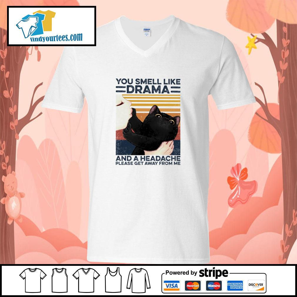 You smell I like drama and a headache please get away from me s v-neck-t-shirt