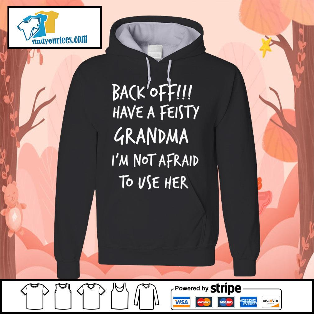 Back off have a feisty grandma I'm not afraid to use her s Hoodie