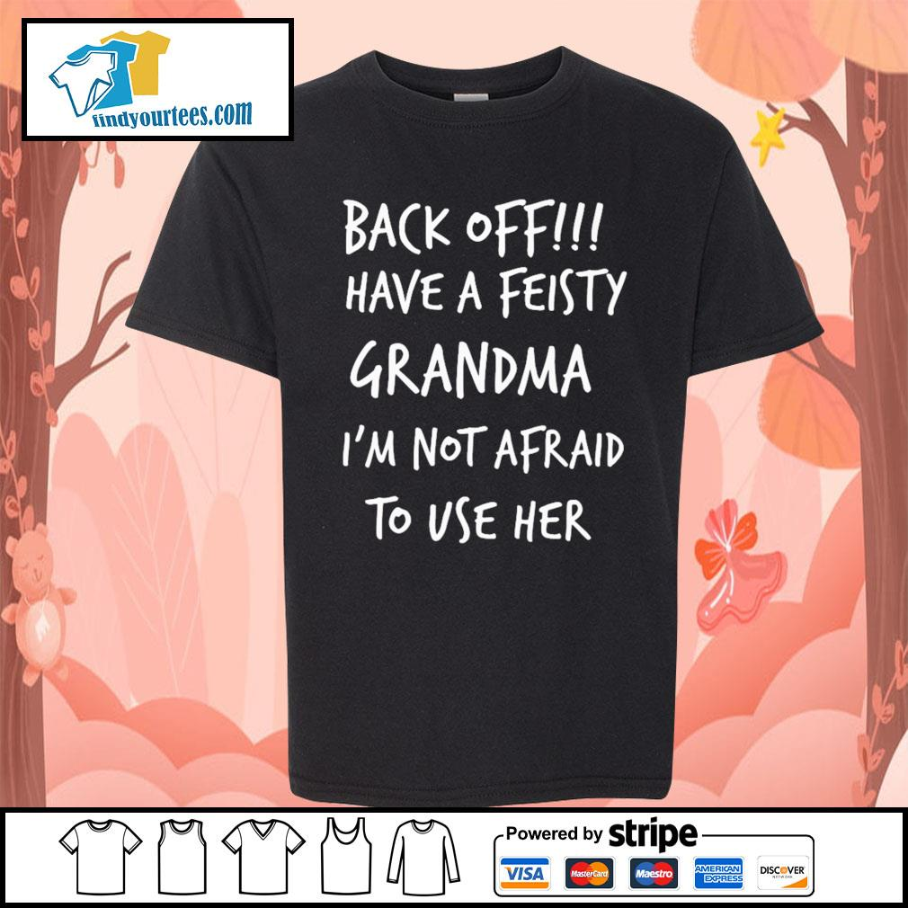 Back off have a feisty grandma I'm not afraid to use her s Kid-T-shirt