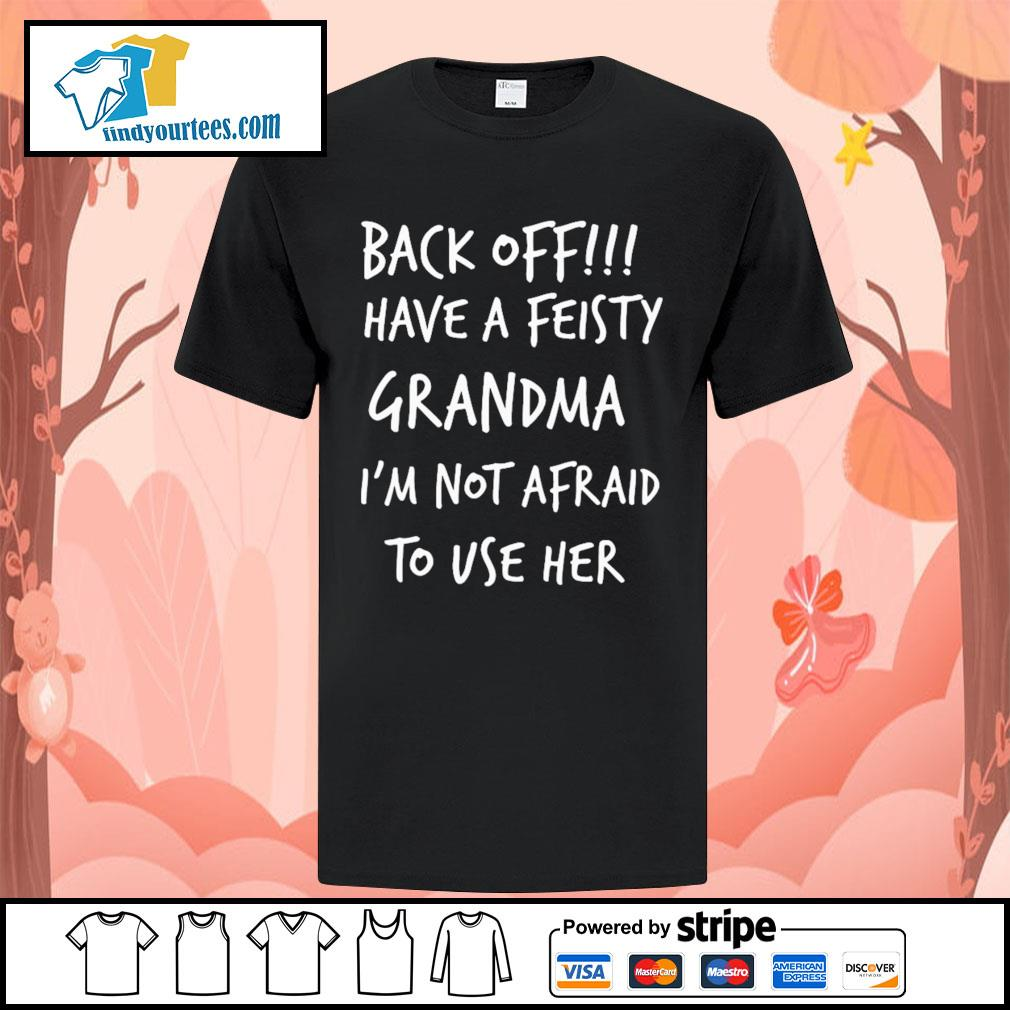 Back off have a feisty grandma I'm not afraid to use her shirt