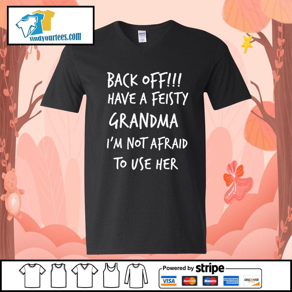 Back off have a feisty grandma I'm not afraid to use her s V-neck-T-shirt