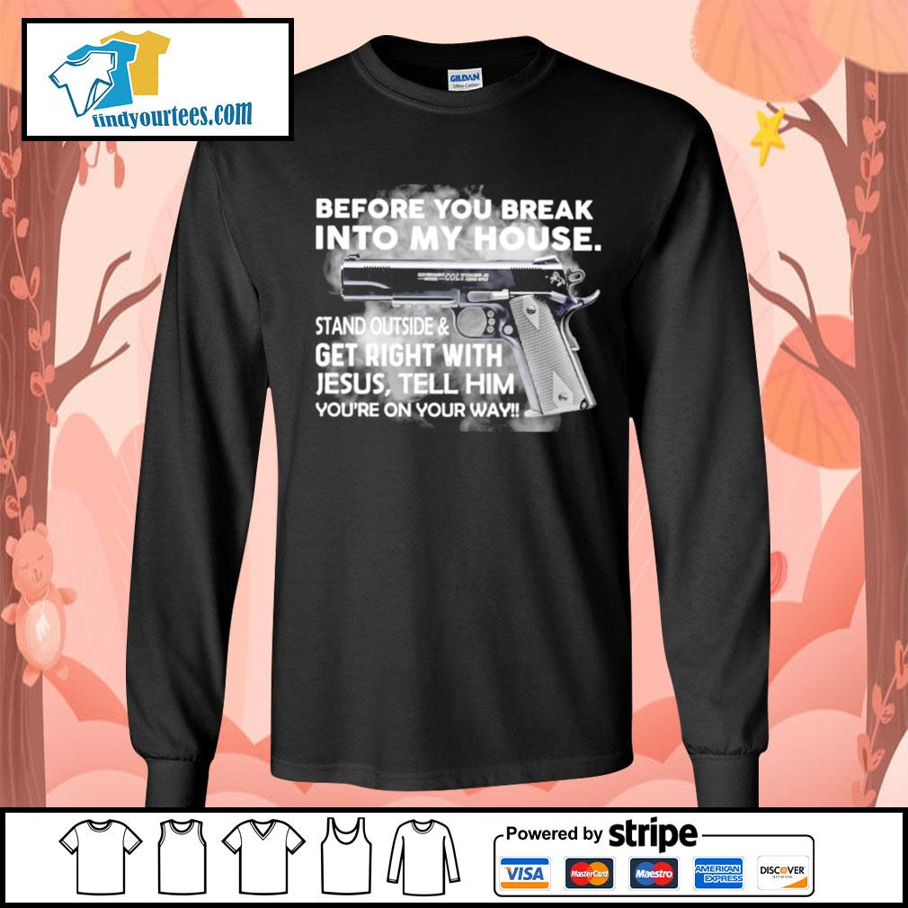Before you break into my house stand outside and get right with Jesus s Long-Sleeves-Tee