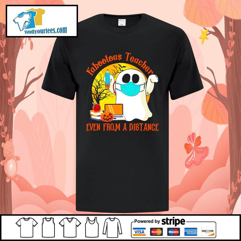 Boo ghost Faboolous teacher Even from a distance Halloween shirt