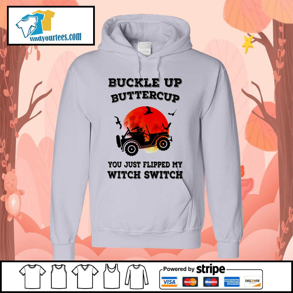Buckle up buttercup you just flipped my witch switch Halloween s Hoodie