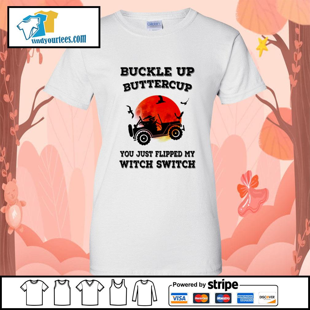 Buckle up buttercup you just flipped my witch switch Halloween s Ladies-Tee
