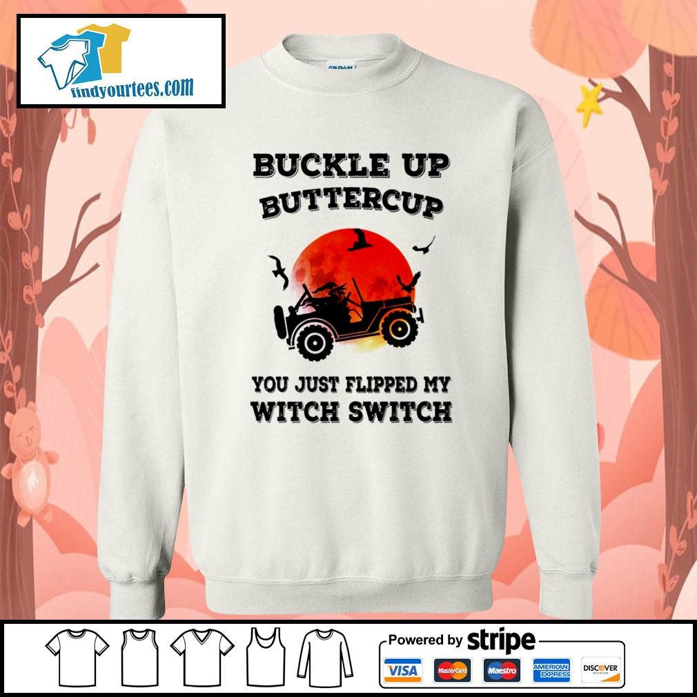 Buckle up buttercup you just flipped my witch switch Halloween s Sweater