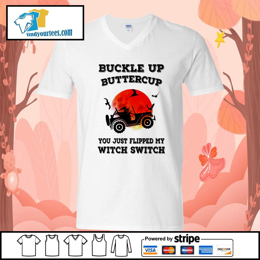 Buckle up buttercup you just flipped my witch switch Halloween s V-neck-T-shirt