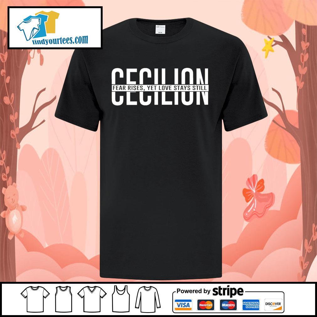 Cecilion fear rises yet love stays still shirt