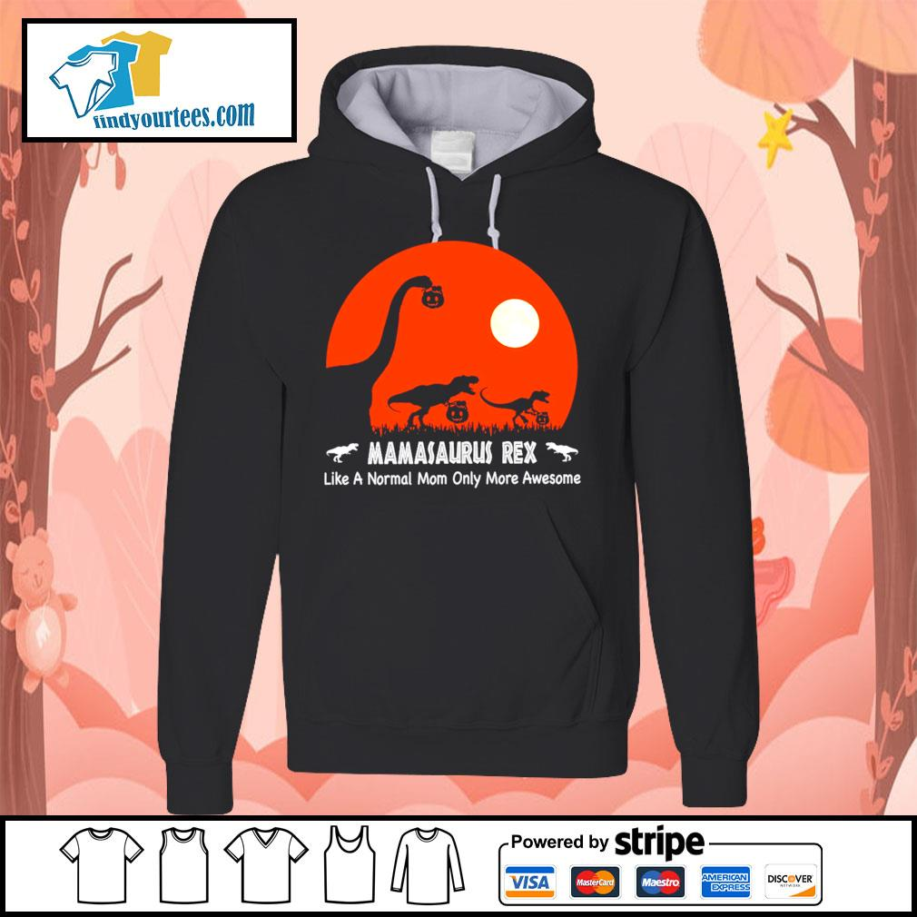 Dinosaurs hold Pumpkin Mamasaurus Rex like a normal mom only more awesome Halloween s Hoodie