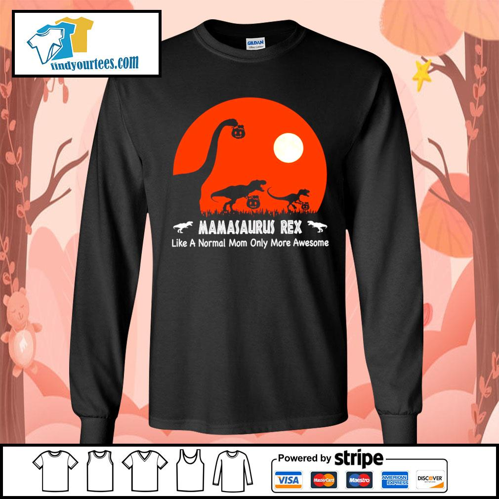 Dinosaurs hold Pumpkin Mamasaurus Rex like a normal mom only more awesome Halloween s Long-Sleeves-Tee