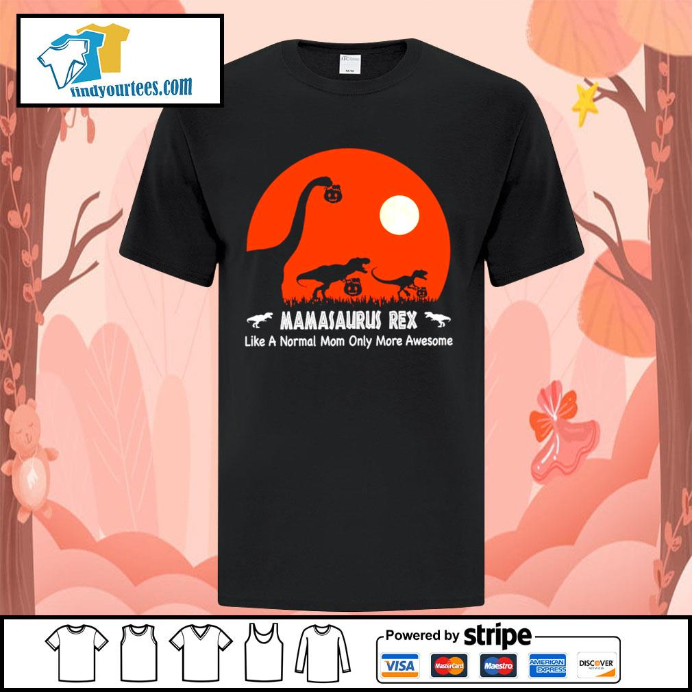 Dinosaurs hold Pumpkin Mamasaurus Rex like a normal mom only more awesome Halloween shirt