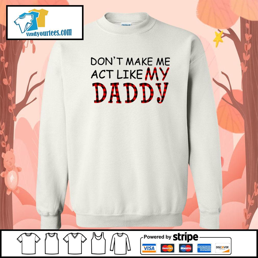 Don't make me act like my Daddy s Sweater