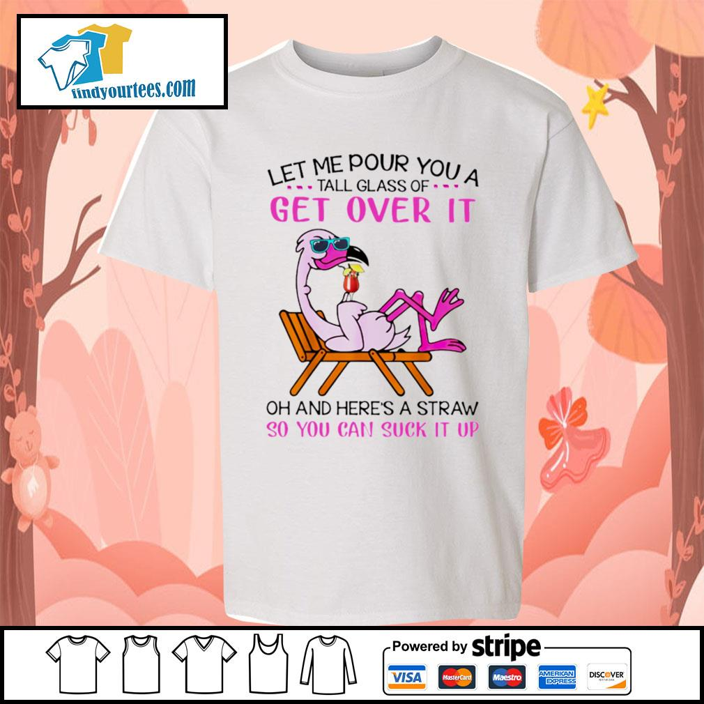 Flamingo let me pour you a tall glass of get over it oh and here's a straw so s Kid-T-shirt
