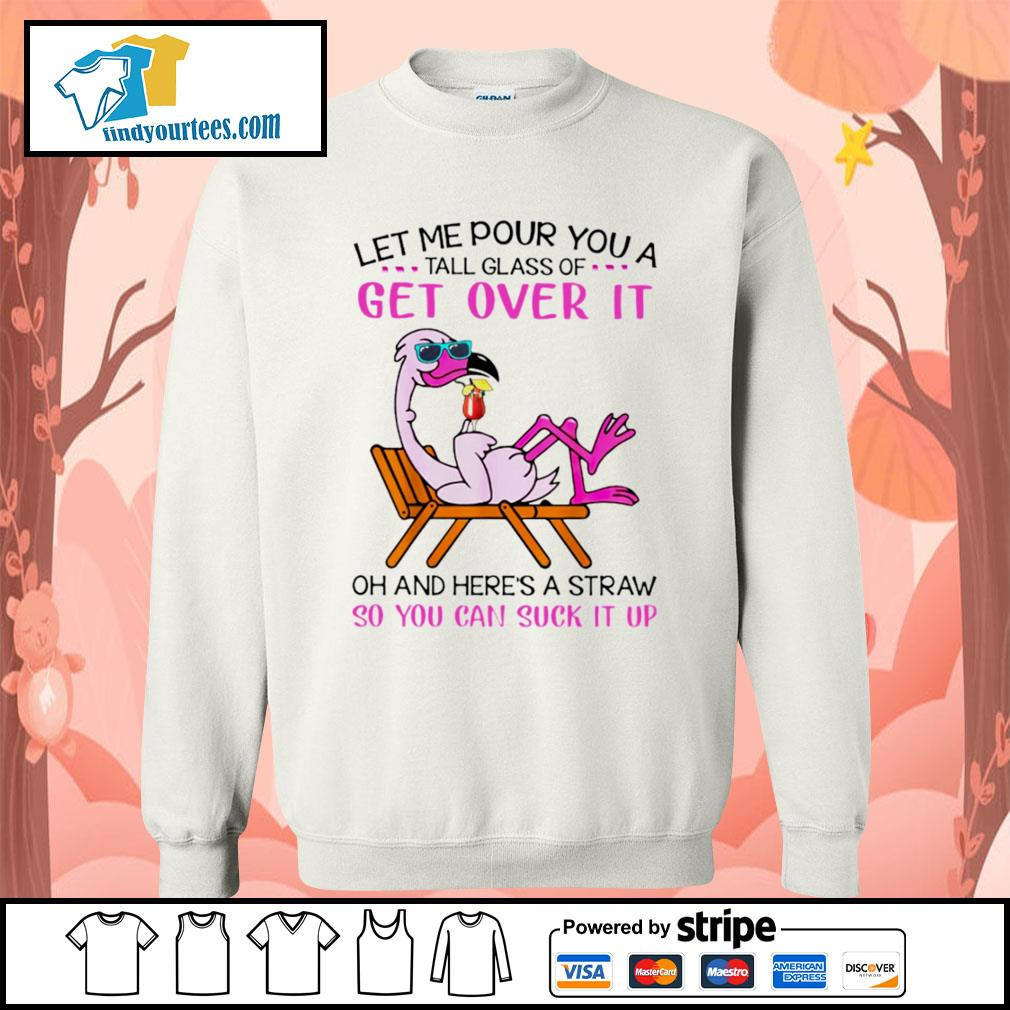 Flamingo let me pour you a tall glass of get over it oh and here's a straw so s Sweater