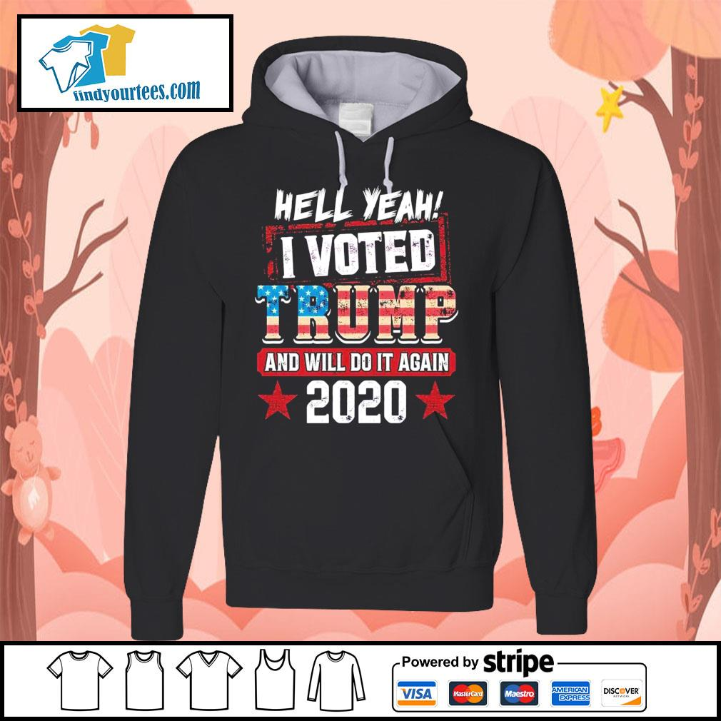 Hell yeah I voted Trump and will do it again 2020 s Hoodie