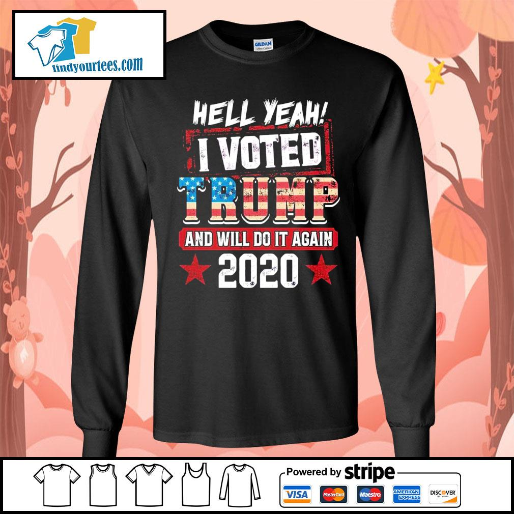 Hell yeah I voted Trump and will do it again 2020 s Long-Sleeves-Tee