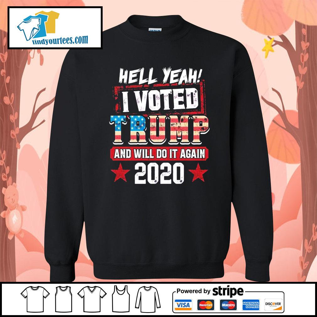 Hell yeah I voted Trump and will do it again 2020 s Sweater