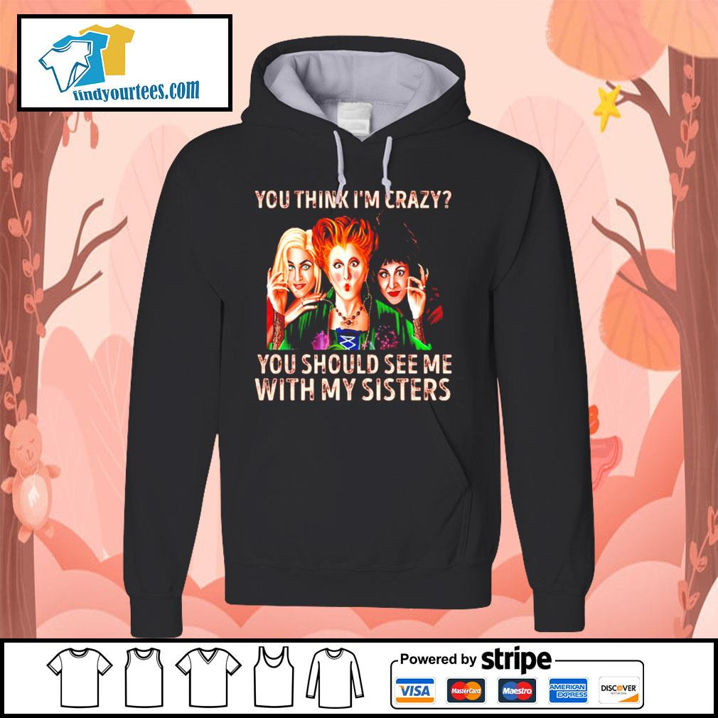 Hocus Pocus you think I'm crazy you should see me with my sisters s Hoodie