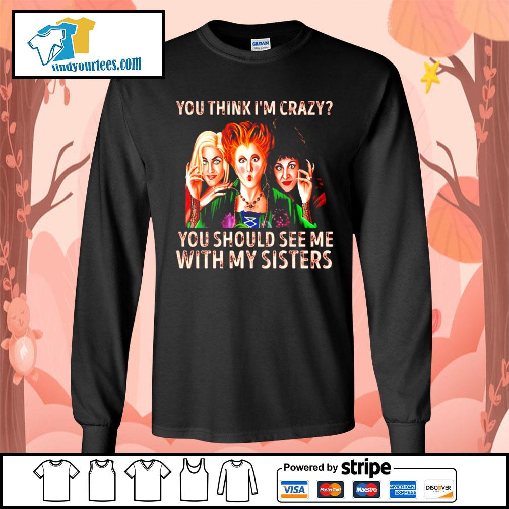 Hocus Pocus you think I'm crazy you should see me with my sisters s Long-Sleeves-Tee