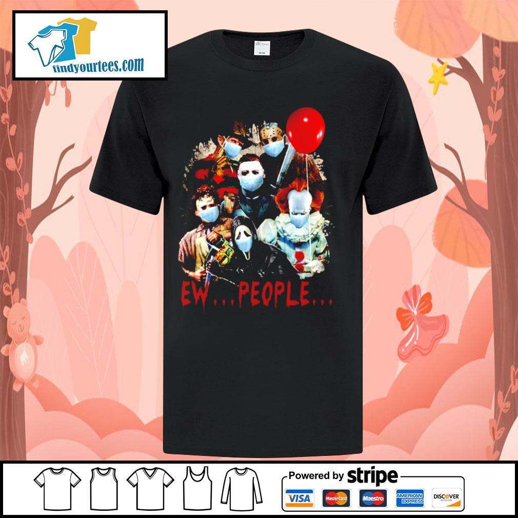 Horror movie characters Ew people shirt