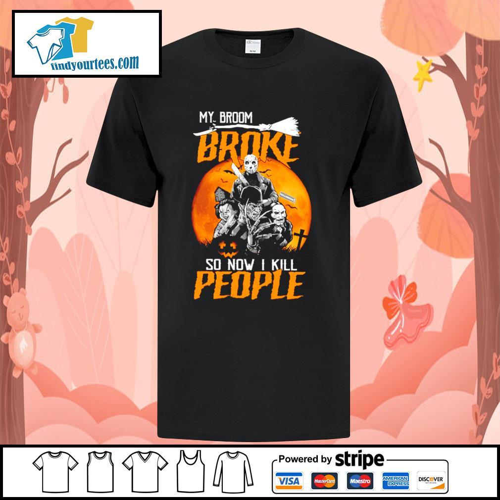 Horror movies character My broom broke so now I kill people Halloween shirt