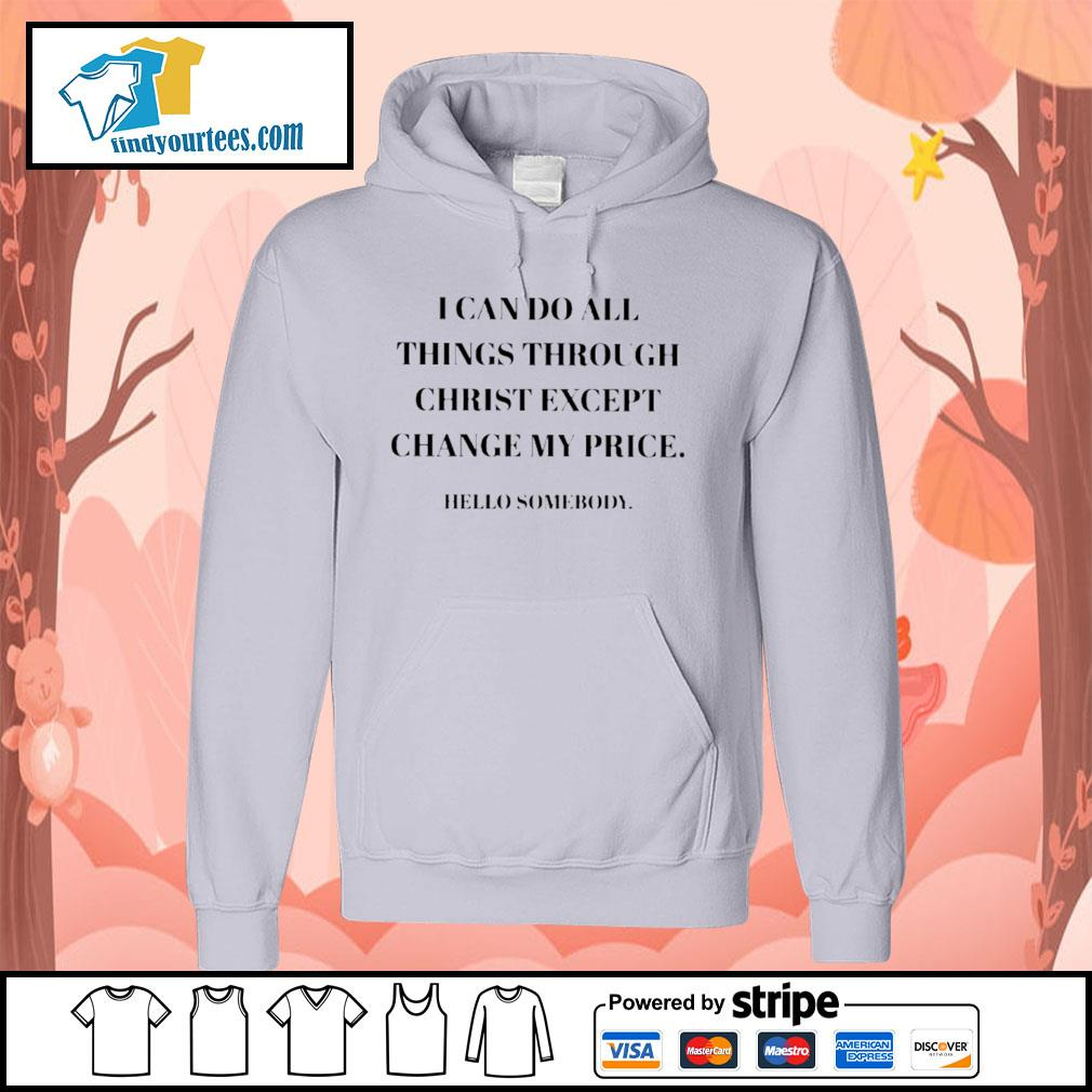 I can do all things through christ except change my price hello somebody s Hoodie