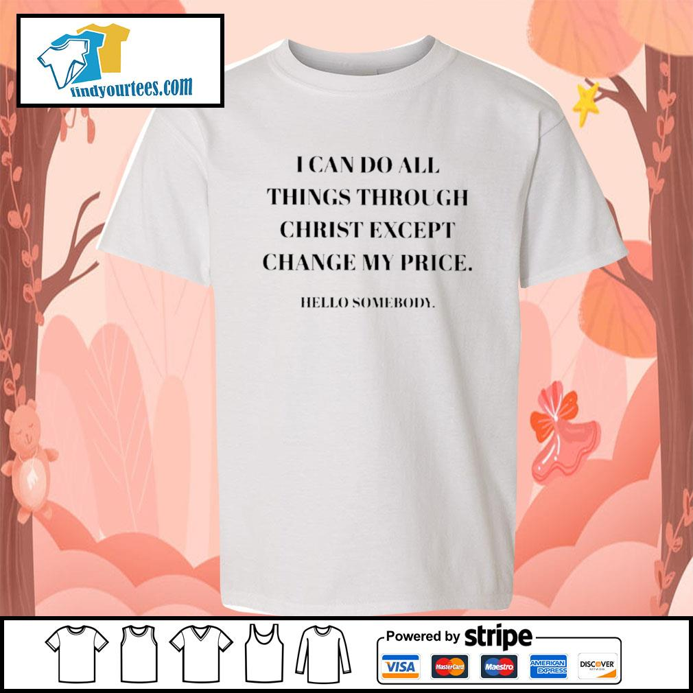 I can do all things through christ except change my price hello somebody s Kid-T-shirt