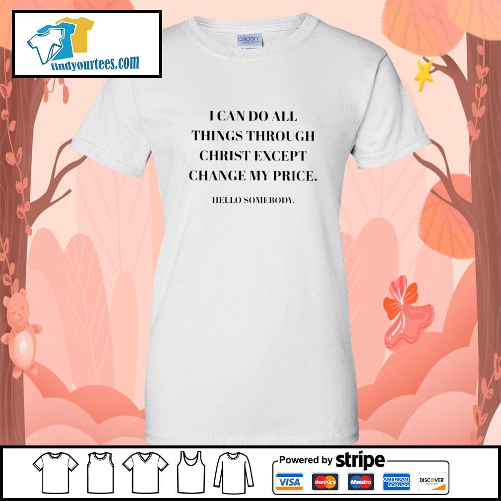I can do all things through christ except change my price hello somebody s Ladies-Tee