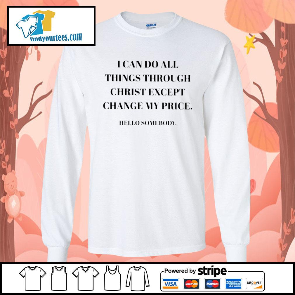 I can do all things through christ except change my price hello somebody s Long-Sleeves-Tee