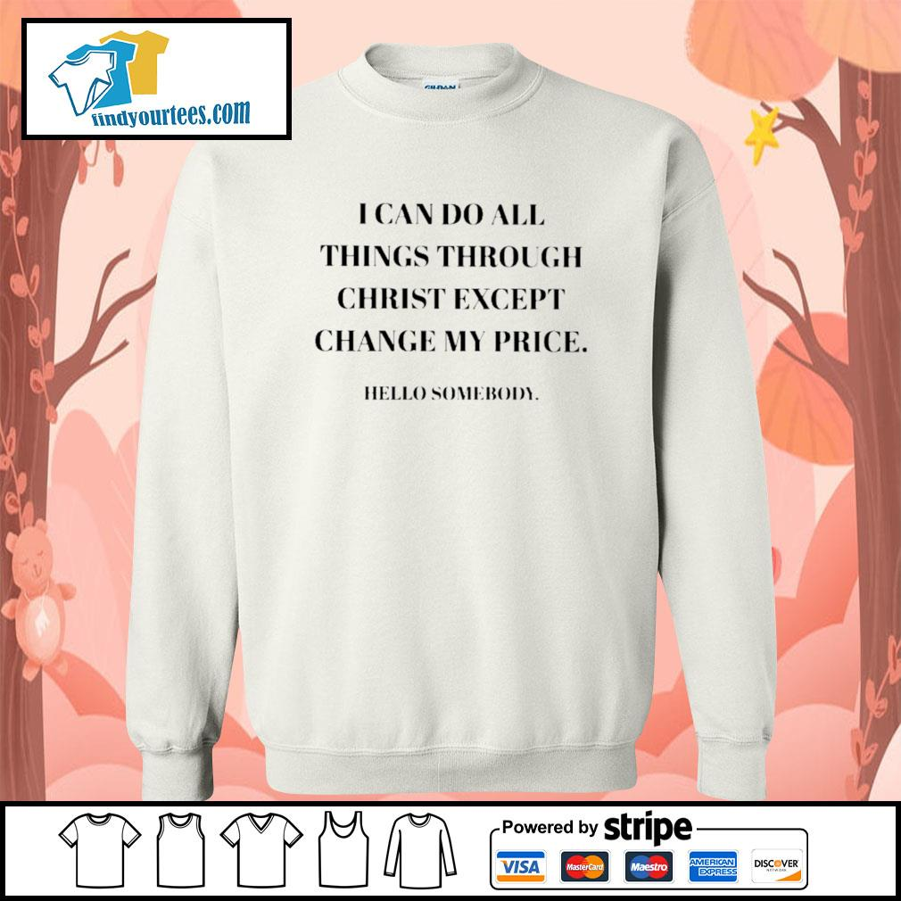 I can do all things through christ except change my price hello somebody s Sweater