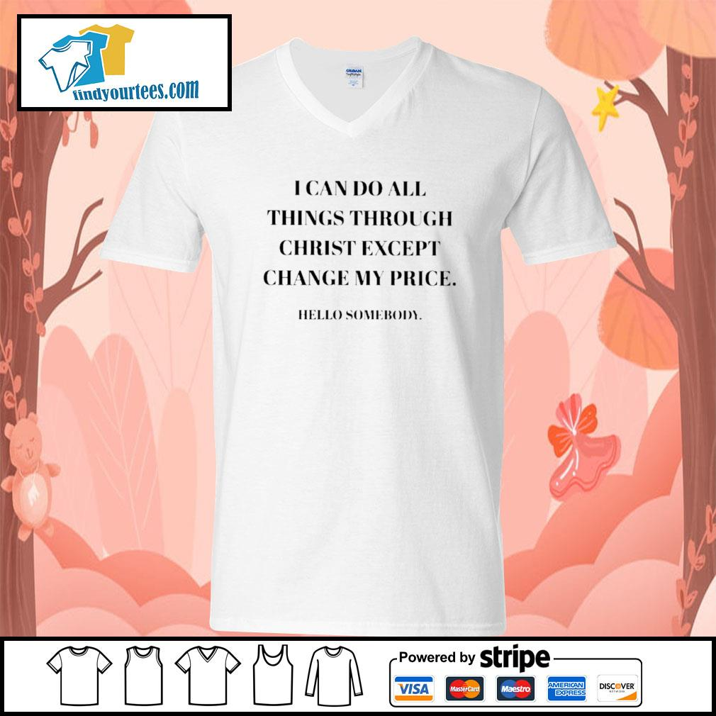I can do all things through christ except change my price hello somebody s V-neck-T-shirt