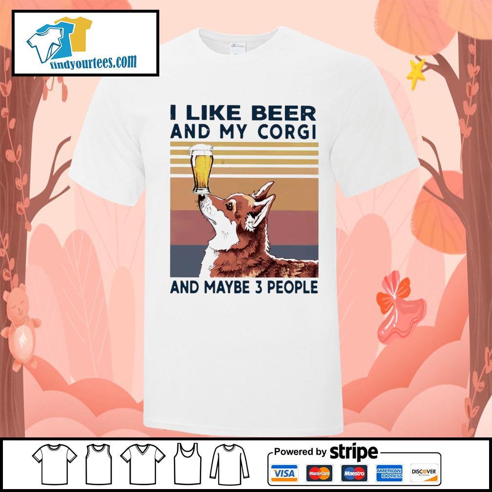 I like beer and my Corgi and maybe 3 people vintage shirt