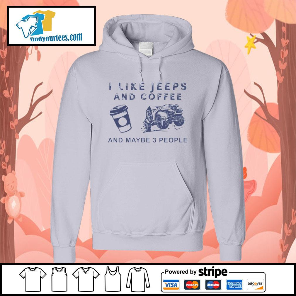 I like Jeeps and Coffee and maybe 3 people s Hoodie