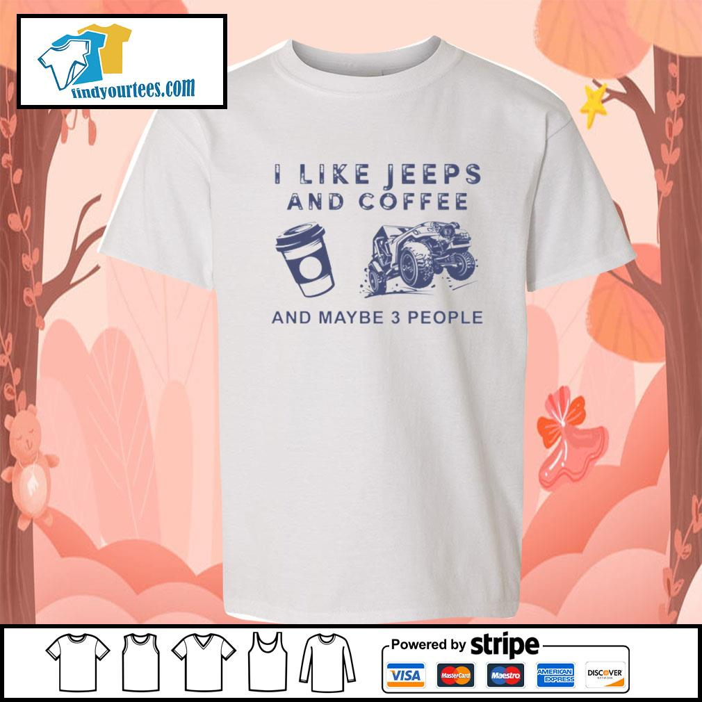 I like Jeeps and Coffee and maybe 3 people s Kid-T-shirt