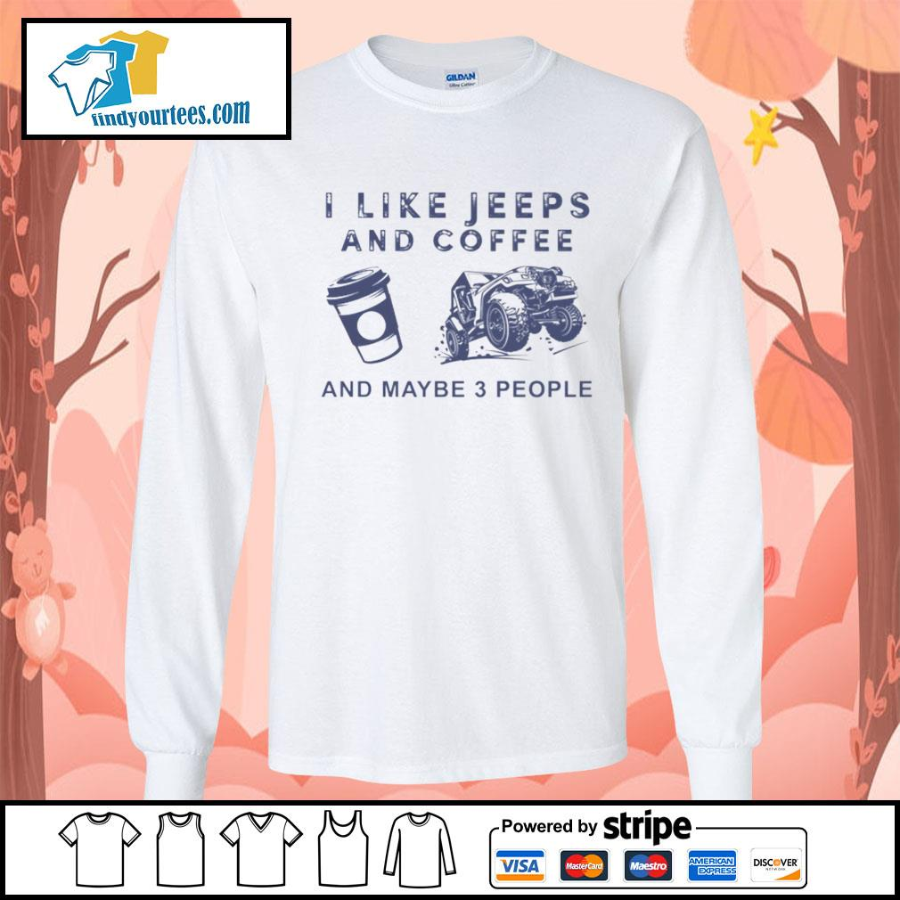 I like Jeeps and Coffee and maybe 3 people s Long-Sleeves-Tee
