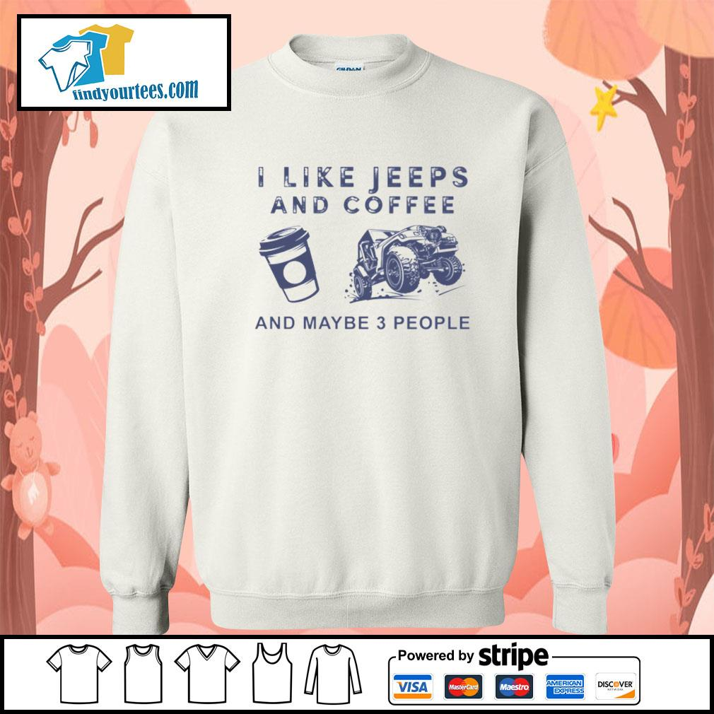 I like Jeeps and Coffee and maybe 3 people s Sweater