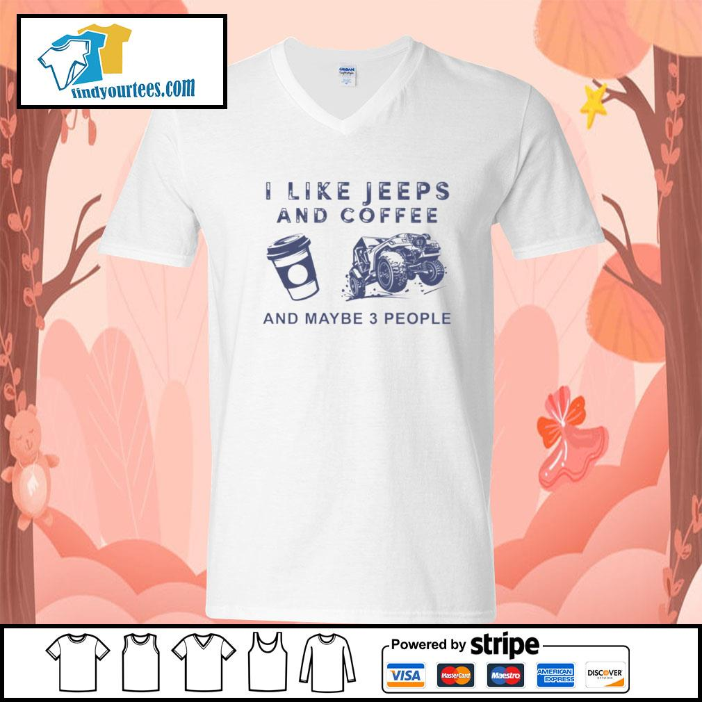 I like Jeeps and Coffee and maybe 3 people s V-neck-T-shirt